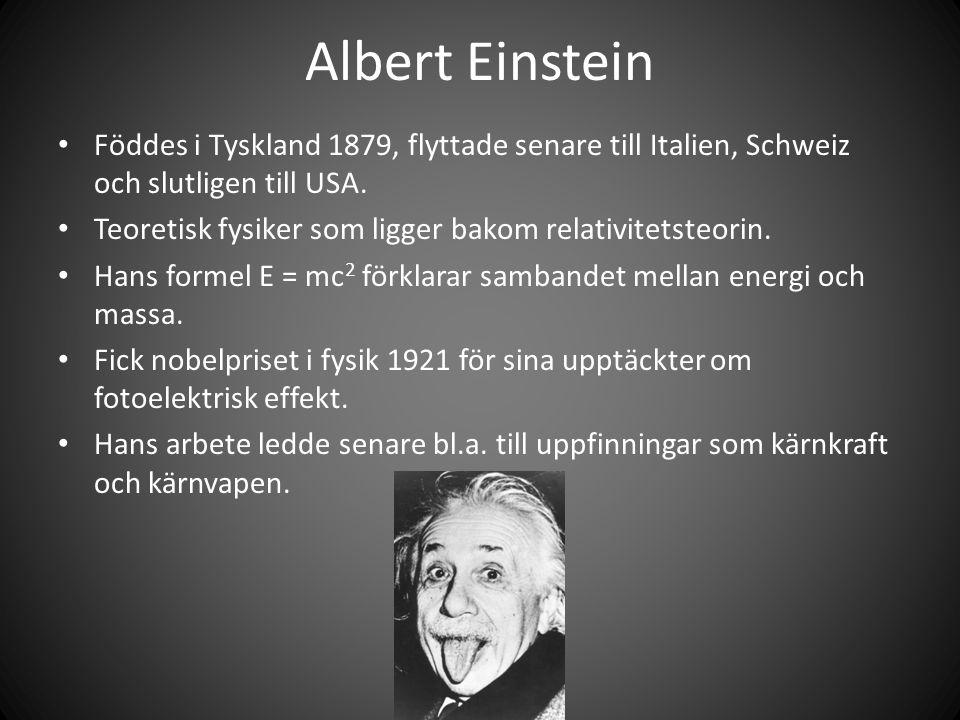 Albert Einstein • Föddes i Tyskland 1879, flyttade senare till Italien, Schweiz och slutligen till USA.