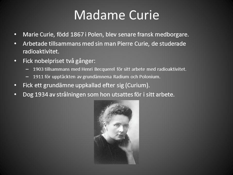 Madame Curie • Marie Curie, född 1867 i Polen, blev senare fransk medborgare.