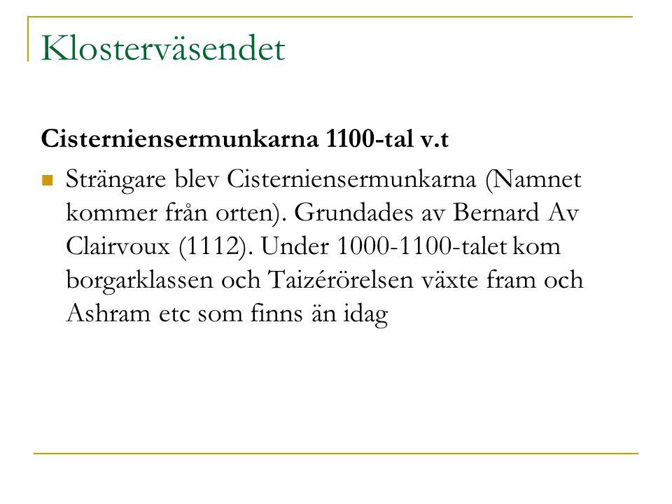 Klosterväsendet Cisterniensermunkarna 1100-tal v.t  Strängare blev Cisterniensermunkarna (Namnet kommer från orten). Grundades av Bernard Av Clairvou