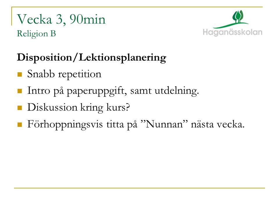 Vecka 3, 90min Religion B Disposition/Lektionsplanering  Snabb repetition  Intro på paperuppgift, samt utdelning.  Diskussion kring kurs?  Förhopp