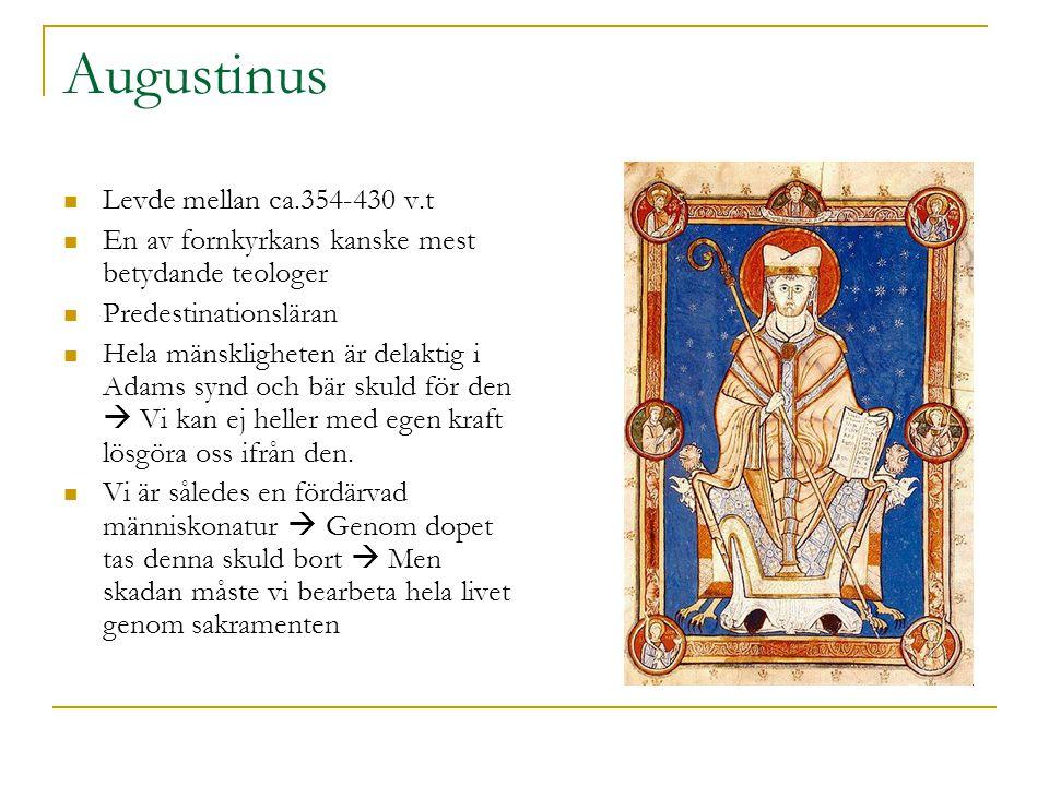 Augustinus  Levde mellan ca.354-430 v.t  En av fornkyrkans kanske mest betydande teologer  Predestinationsläran  Hela mänskligheten är delaktig i