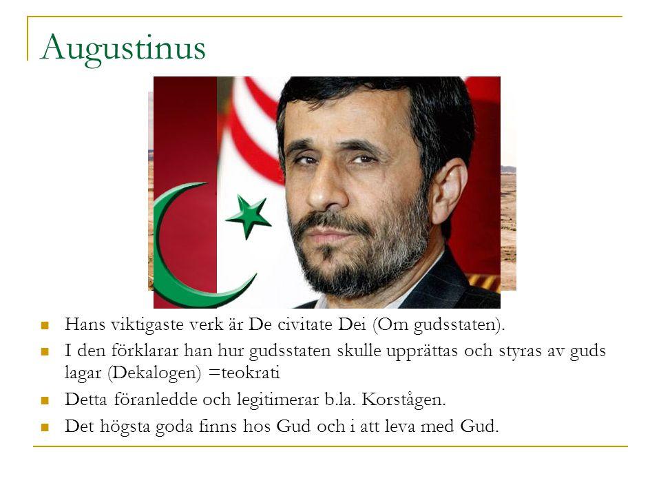 Augustinus  Hans viktigaste verk är De civitate Dei (Om gudsstaten).  I den förklarar han hur gudsstaten skulle upprättas och styras av guds lagar (