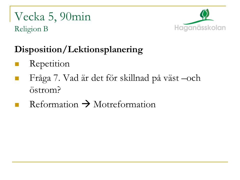 Vecka 5, 90min Religion B Disposition/Lektionsplanering  Repetition  Fråga 7.