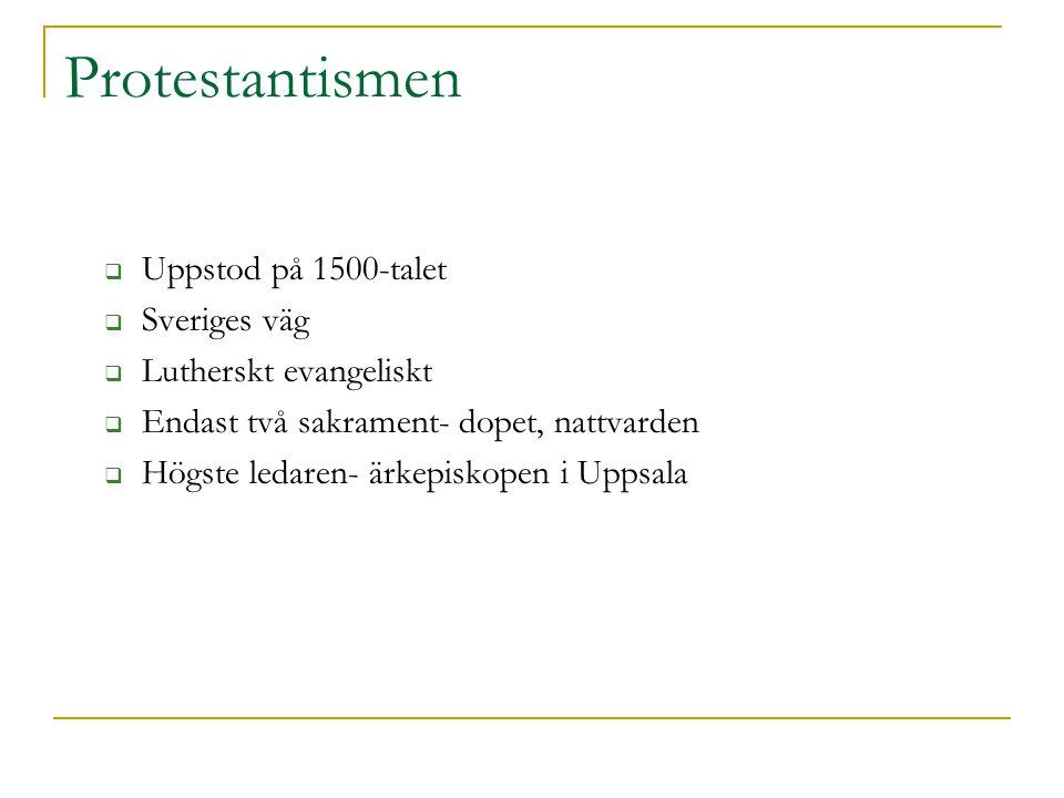 Protestantismen  Uppstod på 1500-talet  Sveriges väg  Lutherskt evangeliskt  Endast två sakrament- dopet, nattvarden  Högste ledaren- ärkepiskope