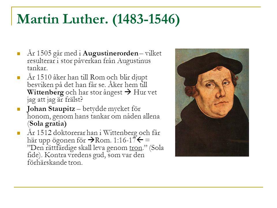 Martin Luther. (1483-1546)  År 1505 går med i Augustinerorden – vilket resulterar i stor påverkan från Augustinus tankar.  År 1510 åker han till Rom