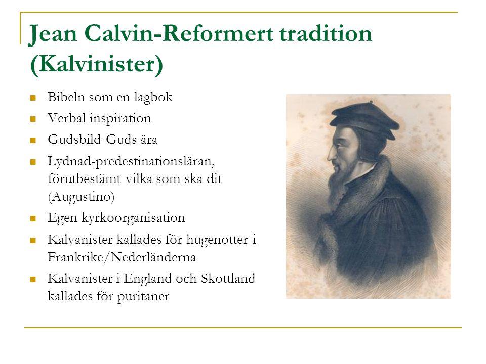 Jean Calvin-Reformert tradition (Kalvinister)  Bibeln som en lagbok  Verbal inspiration  Gudsbild-Guds ära  Lydnad-predestinationsläran, förutbest