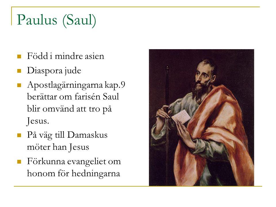 Paulus (Saul)  Född i mindre asien  Diaspora jude  Apostlagärningarna kap.9 berättar om farisén Saul blir omvänd att tro på Jesus.  På väg till Da
