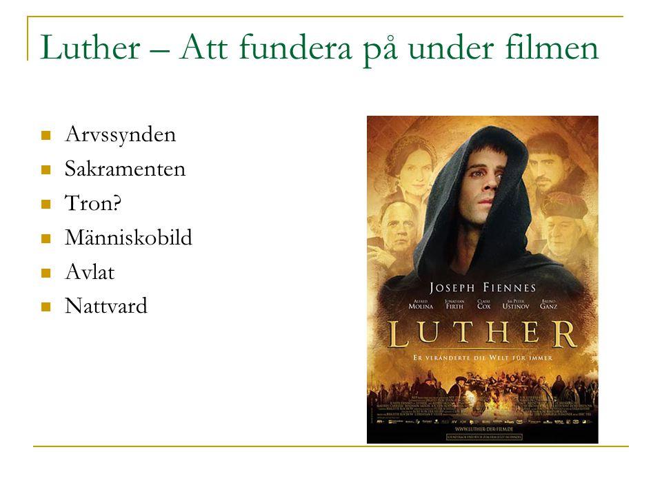 Luther – Att fundera på under filmen  Arvssynden  Sakramenten  Tron?  Människobild  Avlat  Nattvard