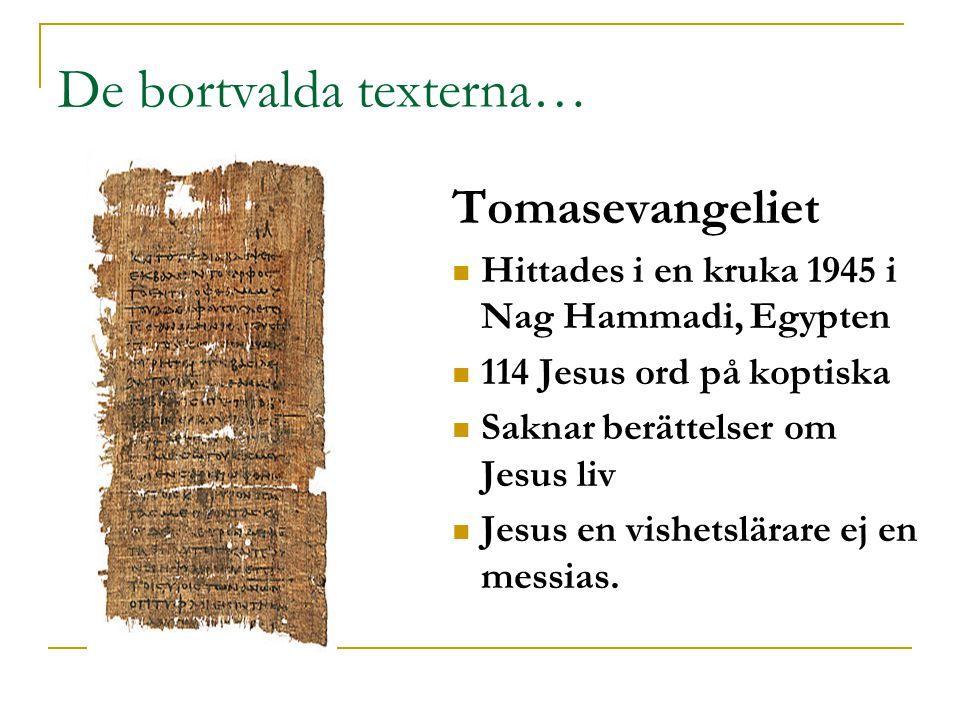 De bortvalda texterna… Tomasevangeliet  Hittades i en kruka 1945 i Nag Hammadi, Egypten  114 Jesus ord på koptiska  Saknar berättelser om Jesus liv