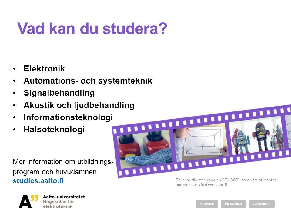 Vad kan du studera? •Elektronik •Automations- och systemteknik •Signalbehandling •Akustik och ljudbehandling •Informationsteknologi •Hälsoteknologi Me