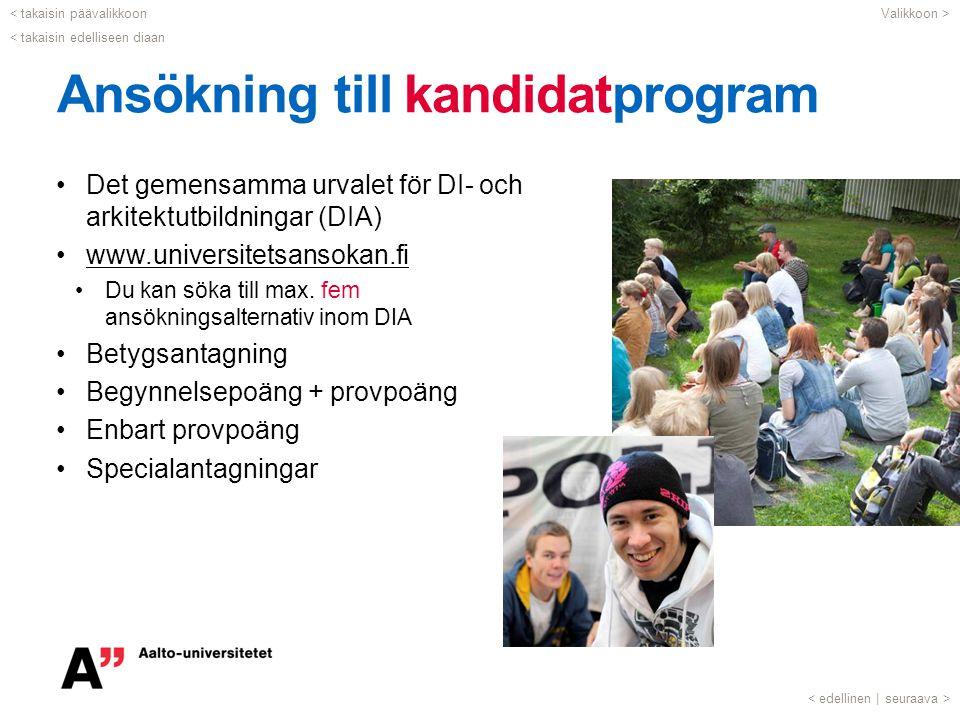Ansökning till kandidatprogram •Det gemensamma urvalet för DI- och arkitektutbildningar (DIA) •www.universitetsansokan.fiwww.universitetsansokan.fi •D