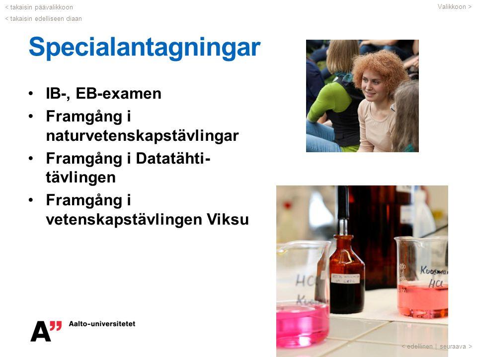 Specialantagningar •IB-, EB-examen •Framgång i naturvetenskapstävlingar •Framgång i Datatähti- tävlingen •Framgång i vetenskapstävlingen Viksu < takai