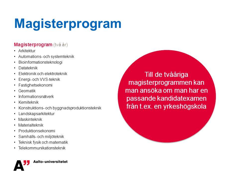 Magisterprogram Magisterprogram (två år) •Arkitektur •Automations- och systemteknik •Bioinformationsteknologi •Datateknik •Elektronik och elektrotekni