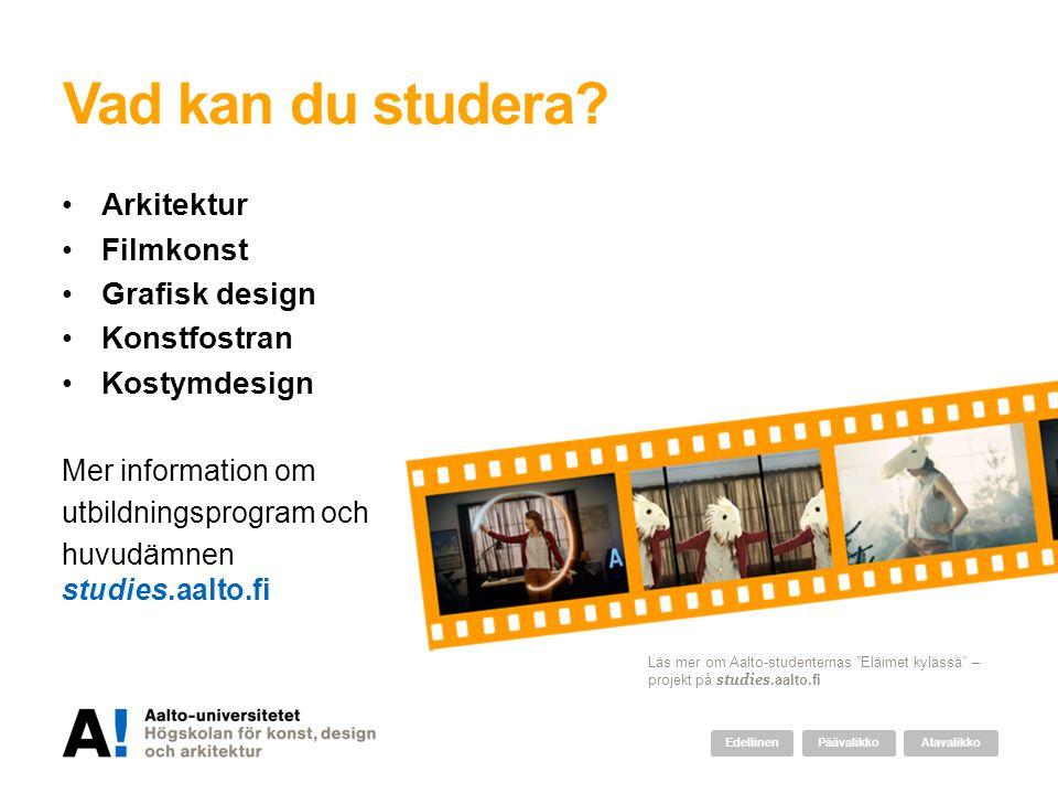 Vad kan du studera? •Arkitektur •Filmkonst •Grafisk design •Konstfostran •Kostymdesign Mer information om utbildningsprogram och huvudämnen studies.aa