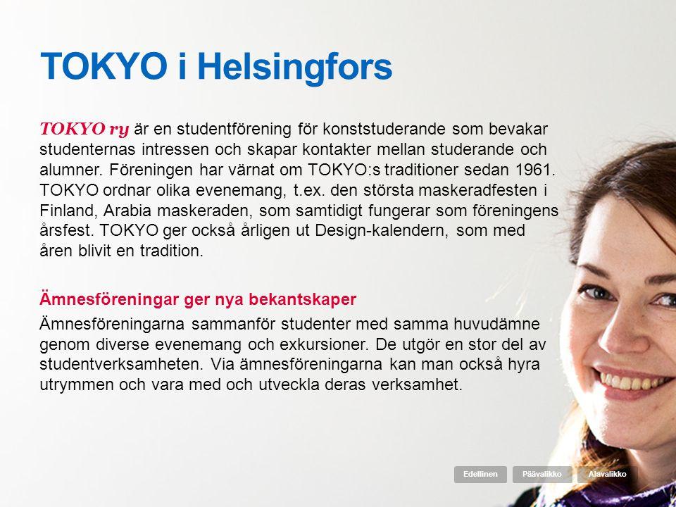 TOKYO i Helsingfors TOKYO ry är en studentförening för konststuderande som bevakar studenternas intressen och skapar kontakter mellan studerande och a