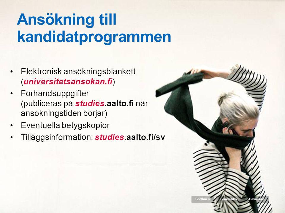 Ansökning till kandidatprogrammen •Elektronisk ansökningsblankett (universitetsansokan.fi) •Förhandsuppgifter (publiceras på studies.aalto.fi när ansö
