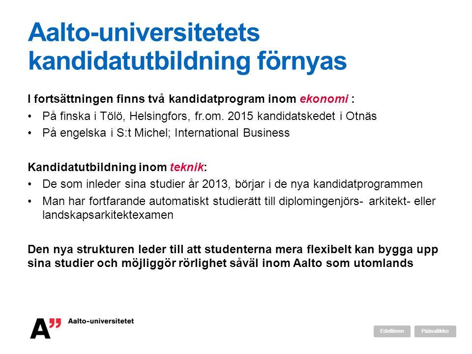 Aalto-universitetets kandidatutbildning förnyas I fortsättningen finns två kandidatprogram inom ekonomi : •På finska i Tölö, Helsingfors, fr.om. 2015