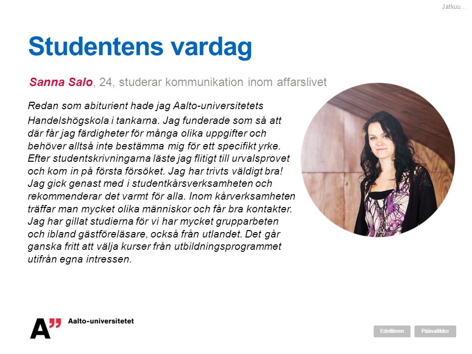 Studentens vardag Redan som abiturient hade jag Aalto-universitetets Handelshögskola i tankarna. Jag funderade som så att där får jag färdigheter för