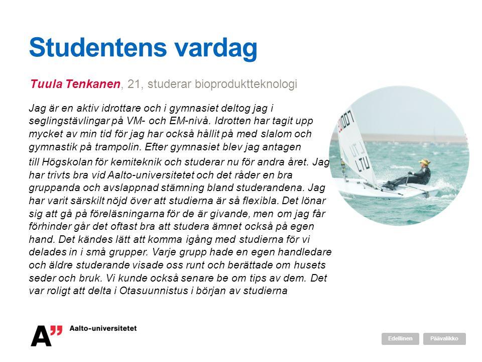 Studentens vardag Jag är en aktiv idrottare och i gymnasiet deltog jag i seglingstävlingar på VM- och EM-nivå.