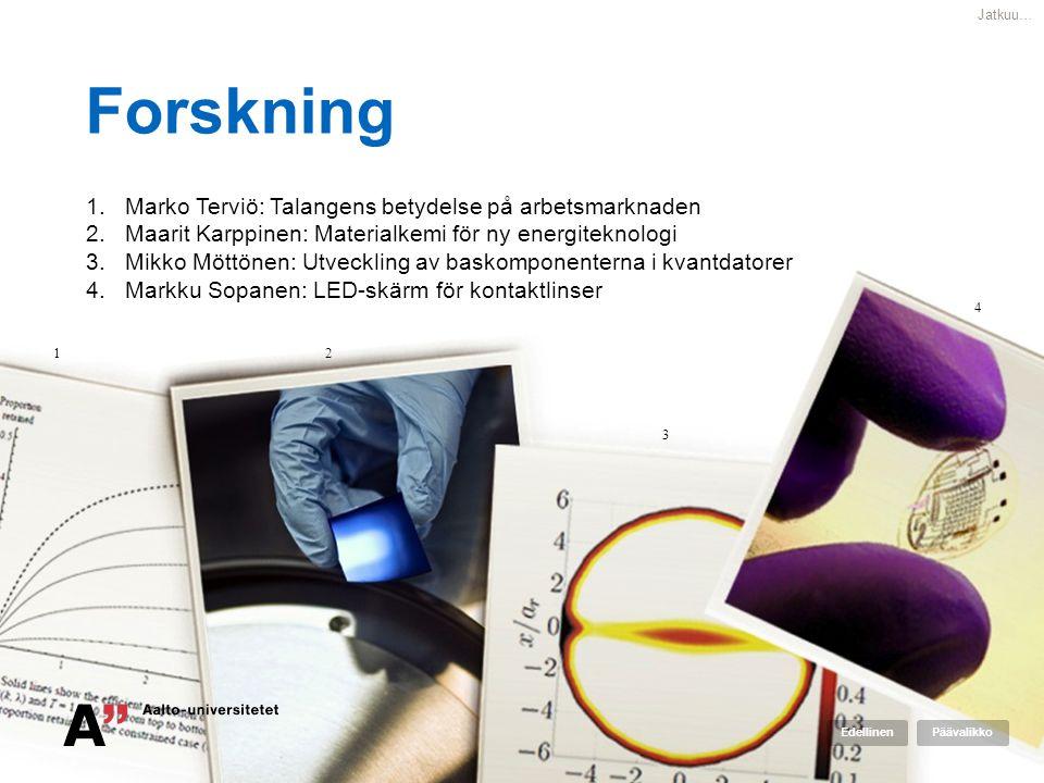 Forskning 1.Marko Terviö: Talangens betydelse på arbetsmarknaden 2.Maarit Karppinen: Materialkemi för ny energiteknologi 3.Mikko Möttönen: Utveckling
