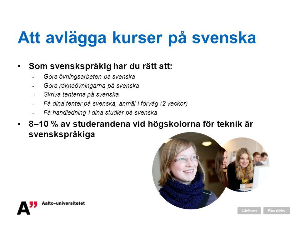 Att avlägga kurser på svenska •Som svenskspråkig har du rätt att: -Göra övningsarbeten på svenska -Göra räkneövningarna på svenska -Skriva tenterna på