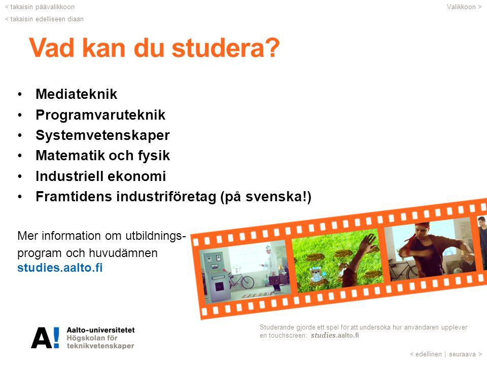 Vad kan du studera? •Mediateknik •Programvaruteknik •Systemvetenskaper •Matematik och fysik •Industriell ekonomi •Framtidens industriföretag (på svens