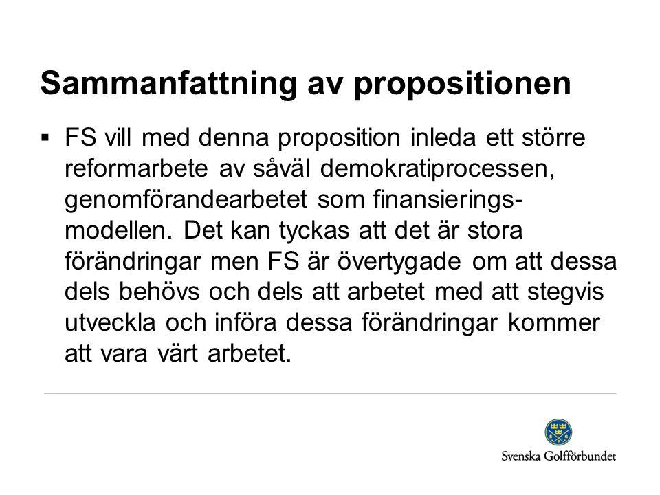 Sammanfattning av propositionen  FS vill med denna proposition inleda ett större reformarbete av såväl demokratiprocessen, genomförandearbetet som finansierings- modellen.