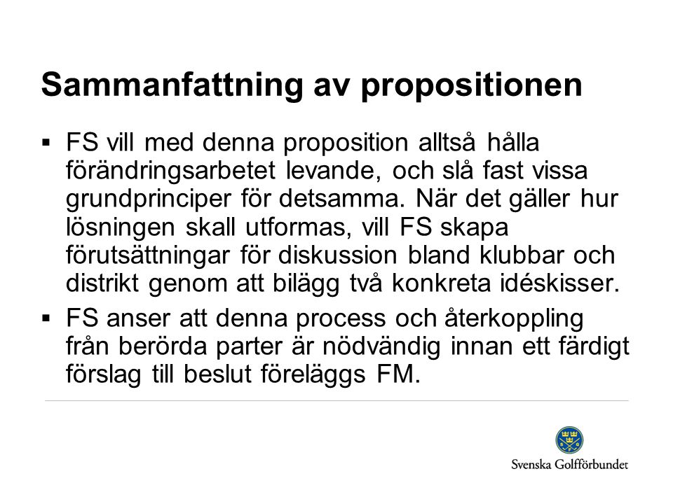 Sammanfattning av propositionen  FS vill med denna proposition alltså hålla förändringsarbetet levande, och slå fast vissa grundprinciper för detsamm