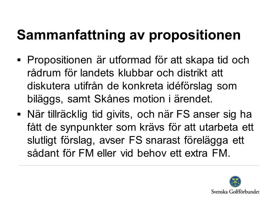 Sammanfattning av propositionen  Propositionen är utformad för att skapa tid och rådrum för landets klubbar och distrikt att diskutera utifrån de konkreta idéförslag som biläggs, samt Skånes motion i ärendet.