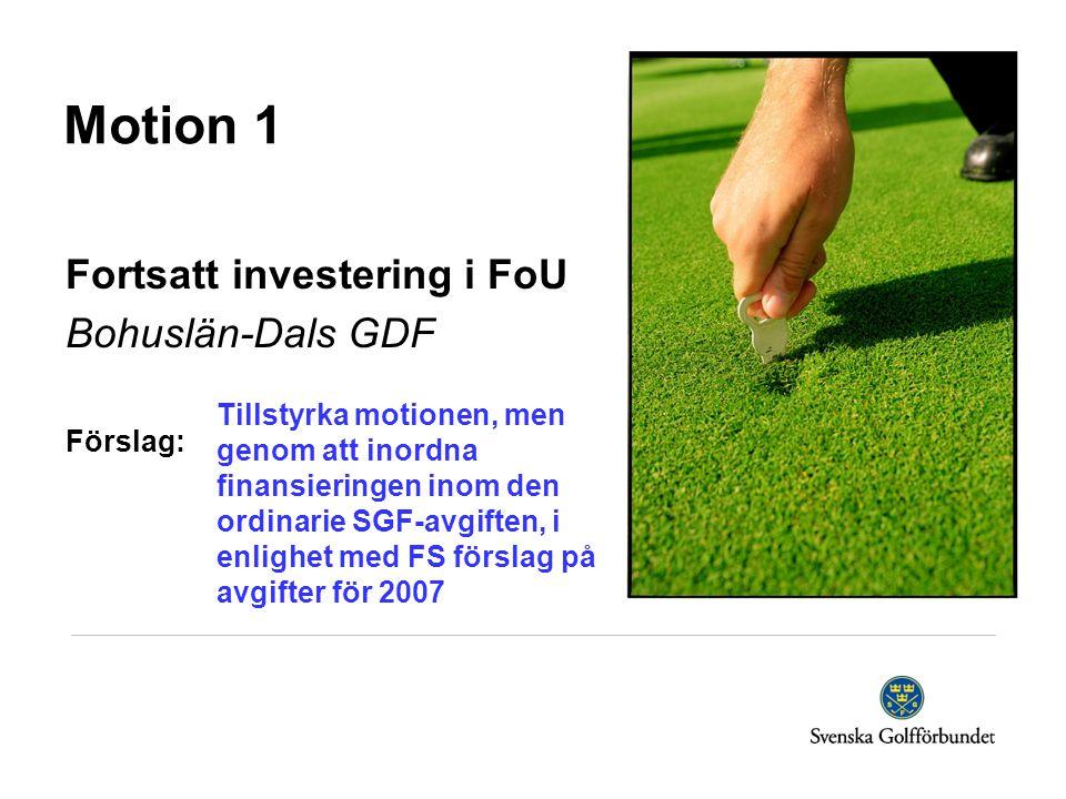 Motion 1 Fortsatt investering i FoU Bohuslän-Dals GDF Förslag: Tillstyrka motionen, men genom att inordna finansieringen inom den ordinarie SGF-avgift