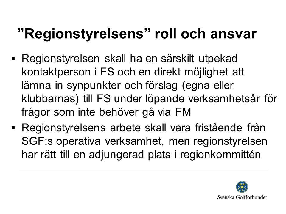 Regionstyrelsens roll och ansvar  Regionstyrelsen skall ha en särskilt utpekad kontaktperson i FS och en direkt möjlighet att lämna in synpunkter och förslag (egna eller klubbarnas) till FS under löpande verksamhetsår för frågor som inte behöver gå via FM  Regionstyrelsens arbete skall vara fristående från SGF:s operativa verksamhet, men regionstyrelsen har rätt till en adjungerad plats i regionkommittén