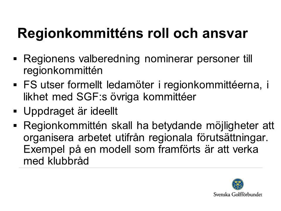 Regionkommitténs roll och ansvar  Regionens valberedning nominerar personer till regionkommittén  FS utser formellt ledamöter i regionkommittéerna, i likhet med SGF:s övriga kommittéer  Uppdraget är ideellt  Regionkommittén skall ha betydande möjligheter att organisera arbetet utifrån regionala förutsättningar.