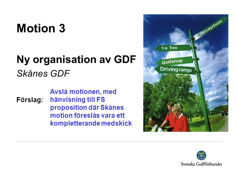 Motion 3 Ny organisation av GDF Skånes GDF Förslag: Avslå motionen, med hänvisning till FS proposition där Skånes motion föreslås vara ett komplettera