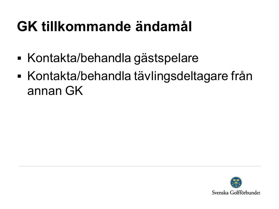 GK tillkommande ändamål  Kontakta/behandla gästspelare  Kontakta/behandla tävlingsdeltagare från annan GK