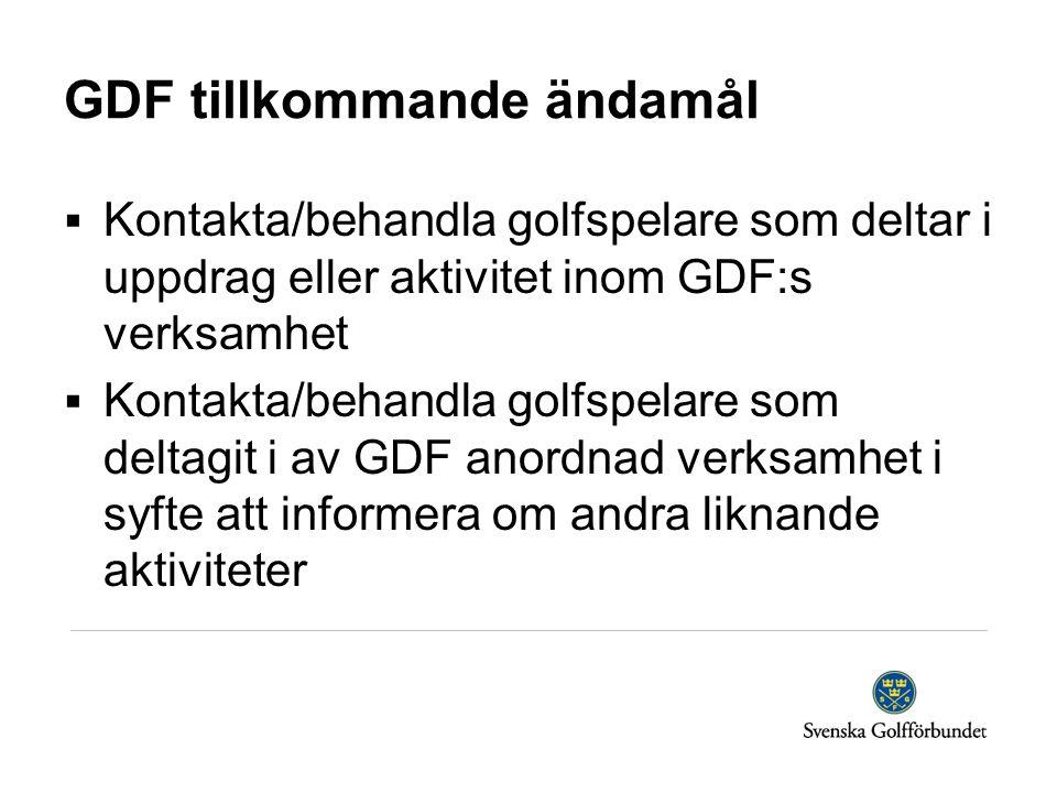 GDF tillkommande ändamål  Kontakta/behandla golfspelare som deltar i uppdrag eller aktivitet inom GDF:s verksamhet  Kontakta/behandla golfspelare som deltagit i av GDF anordnad verksamhet i syfte att informera om andra liknande aktiviteter