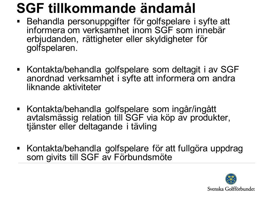 SGF tillkommande ändamål  Behandla personuppgifter för golfspelare i syfte att informera om verksamhet inom SGF som innebär erbjudanden, rättigheter eller skyldigheter för golfspelaren.