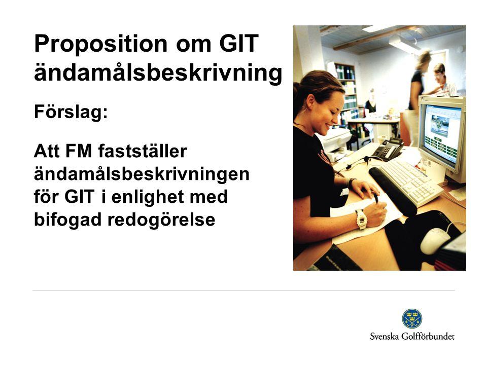 Proposition om GIT ändamålsbeskrivning Förslag: Att FM fastställer ändamålsbeskrivningen för GIT i enlighet med bifogad redogörelse