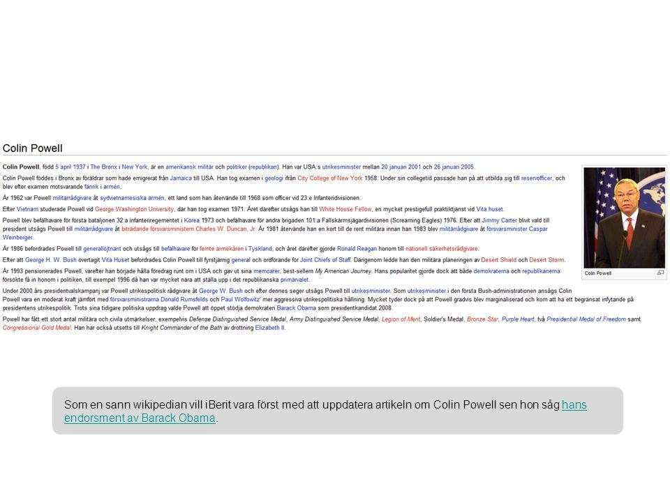 Som en sann wikipedian vill iBerit vara först med att uppdatera artikeln om Colin Powell sen hon såg hans endorsment av Barack Obama.hans endorsment av Barack Obama