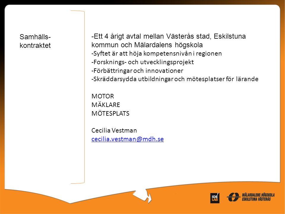 -Ett 4 årigt avtal mellan Västerås stad, Eskilstuna kommun och Mälardalens högskola -Syftet är att höja kompetensnivån i regionen -Forsknings- och utv