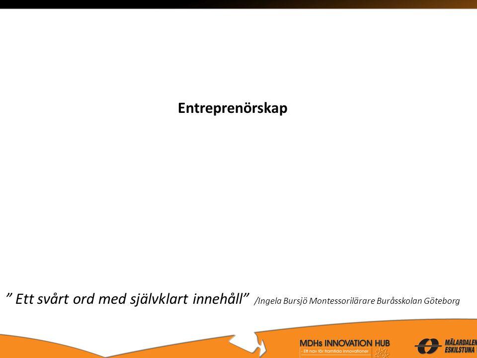 """Entreprenörskap """" Ett svårt ord med självklart innehåll"""" /Ingela Bursjö Montessorilärare Buråsskolan Göteborg"""