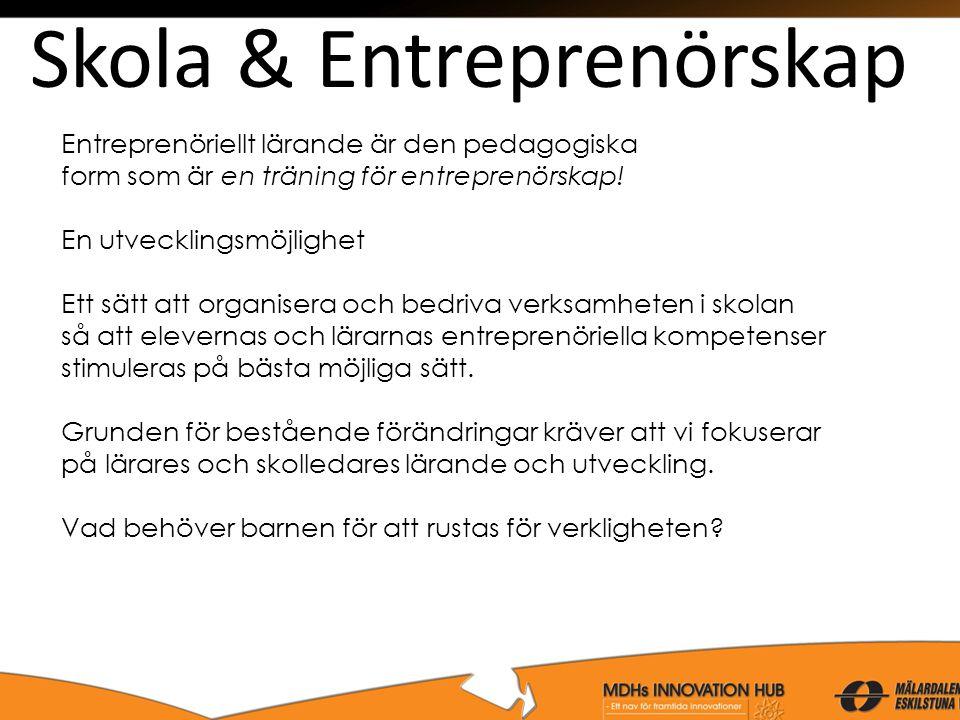 Skola & Entreprenörskap Entreprenöriellt lärande är den pedagogiska form som är en träning för entreprenörskap! En utvecklingsmöjlighet Ett sätt att o