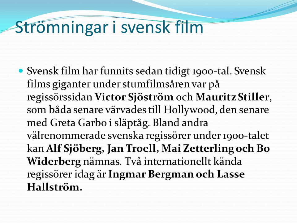 Strömningar i svensk film  Svensk film har funnits sedan tidigt 1900-tal.