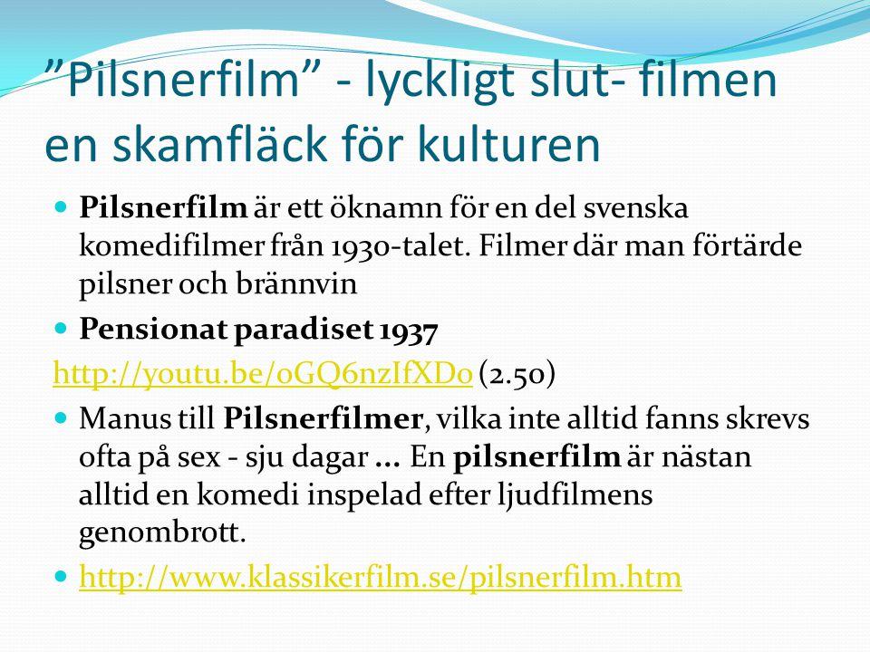 Pilsnerfilm - lyckligt slut- filmen en skamfläck för kulturen  Pilsnerfilm är ett öknamn för en del svenska komedifilmer från 1930-talet.
