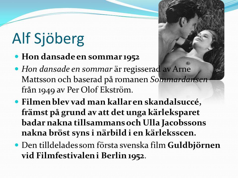 Alf Sjöberg  Hon dansade en sommar 1952  Hon dansade en sommar är regisserad av Arne Mattsson och baserad på romanen Sommardansen från 1949 av Per Olof Ekström.