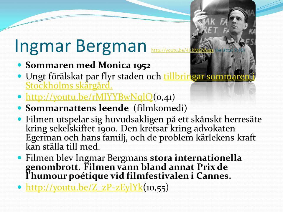 Ingmar Bergman http://youtu.be/4jLkM6Afwgs (berättar 9,45) http://youtu.be/4jLkM6Afwgs  Sommaren med Monica 1952  Ungt förälskat par flyr staden och tillbringar sommaren i Stockholms skärgård.tillbringar sommaren i Stockholms skärgård.