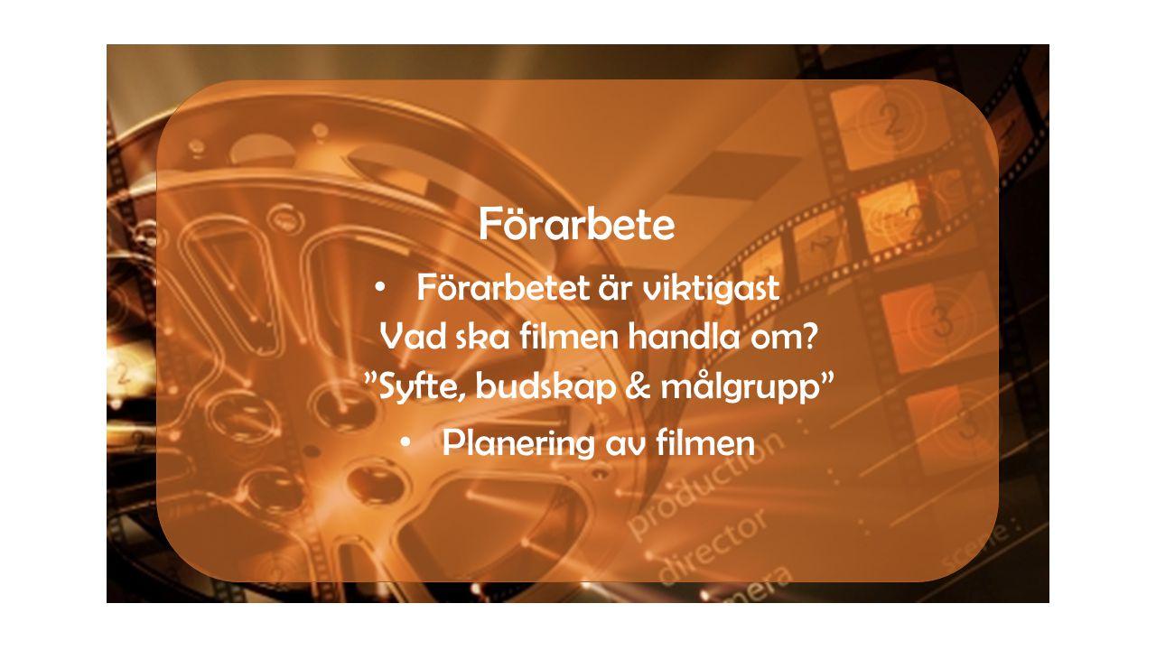 • Förarbetet är viktigast Vad ska filmen handla om.