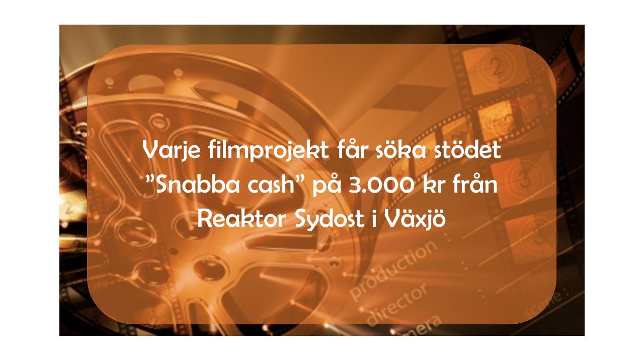"""Varje filmprojekt får söka stödet """"Snabba cash"""" på 3.000 kr från Reaktor Sydost i Växjö"""