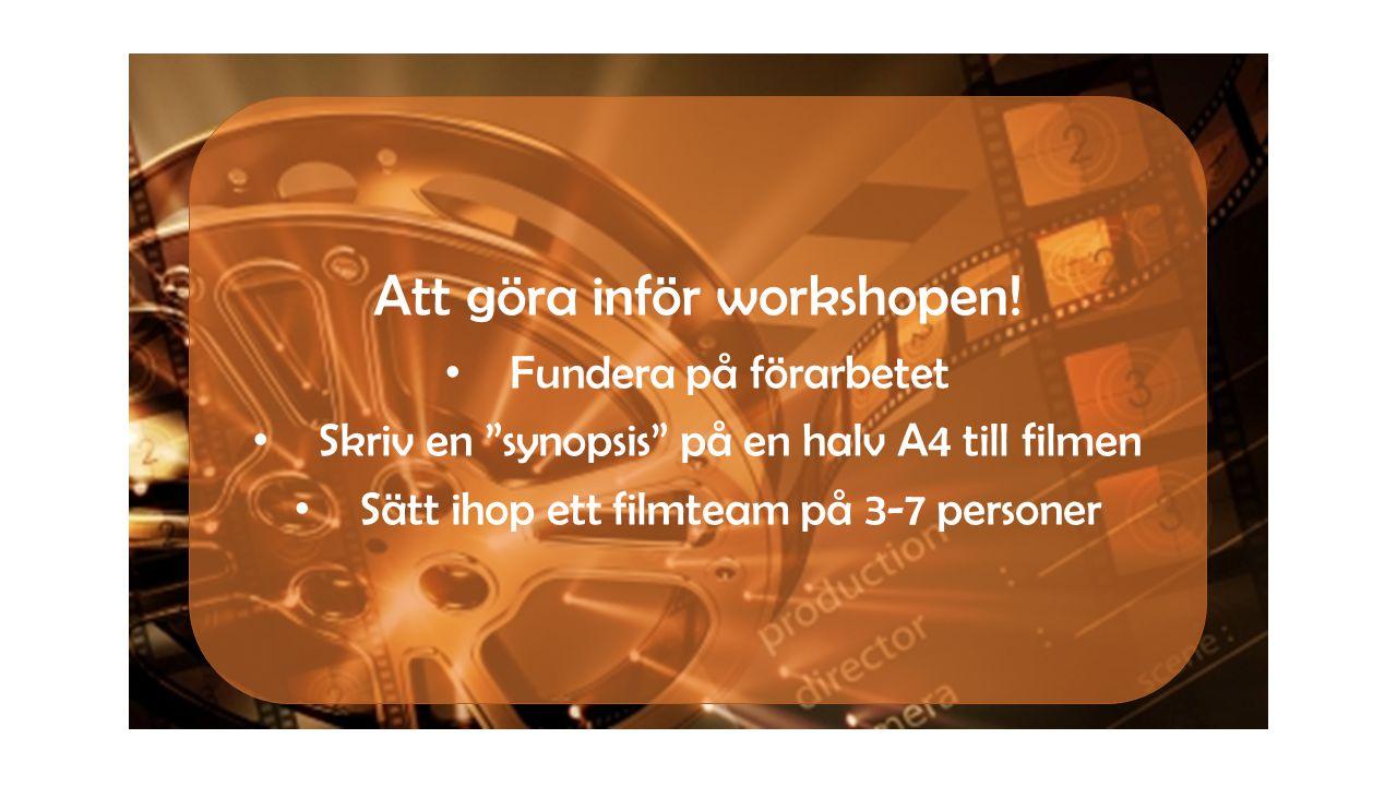 """Att göra inför workshopen! • Fundera på förarbetet • Skriv en """"synopsis"""" på en halv A4 till filmen • Sätt ihop ett filmteam på 3-7 personer"""