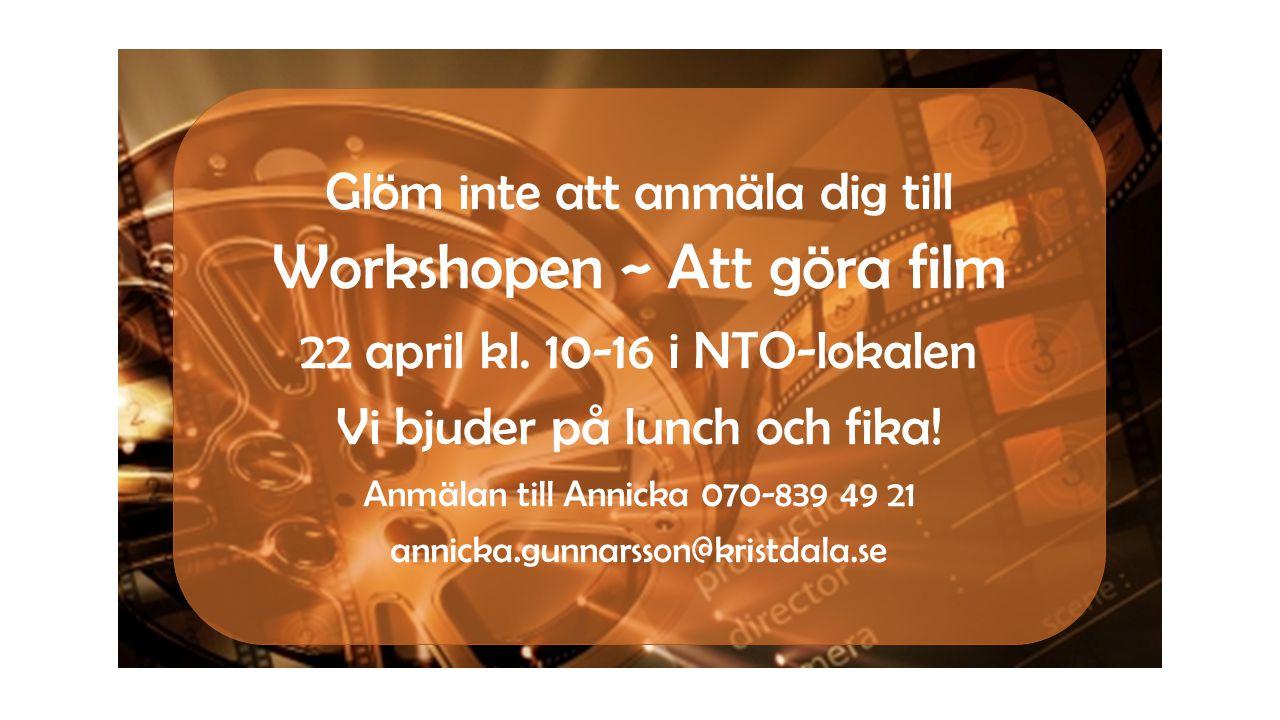 Glöm inte att anmäla dig till Workshopen ~ Att göra film 22 april kl. 10-16 i NTO-lokalen Vi bjuder på lunch och fika! Anmälan till Annicka 070-839 49