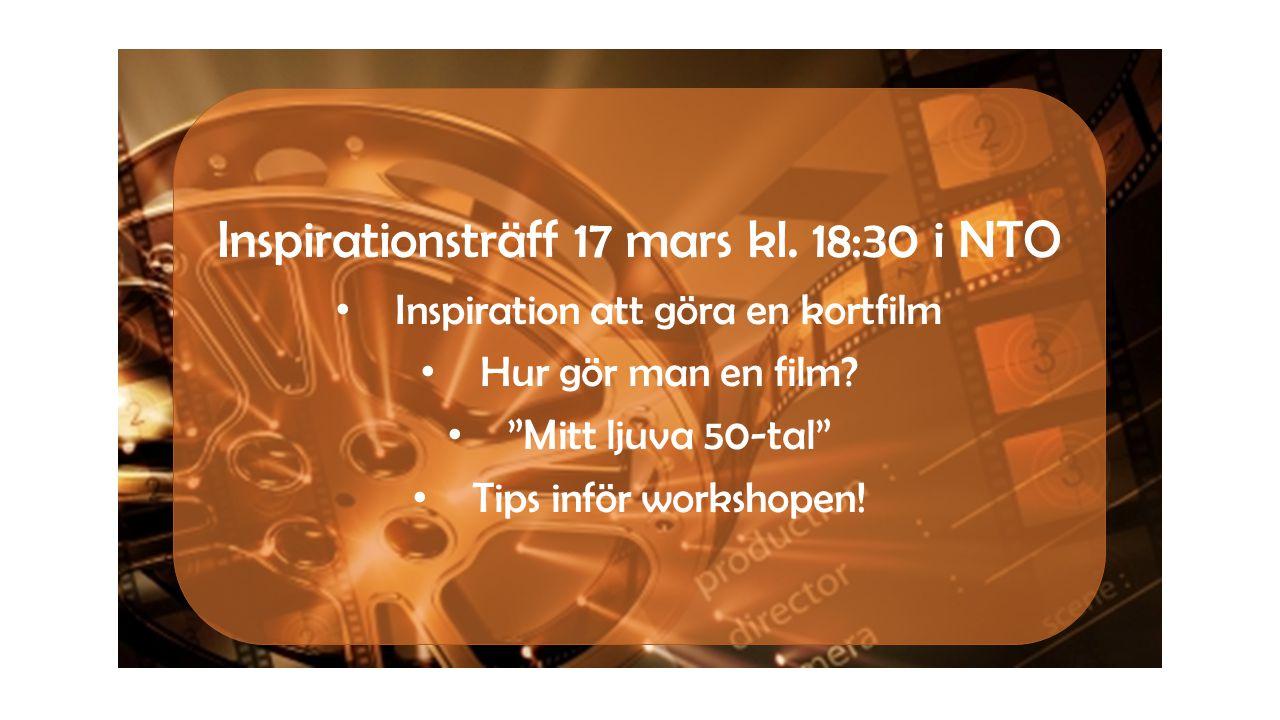 """Inspirationsträff 17 mars kl. 18:30 i NTO • Inspiration att göra en kortfilm • Hur gör man en film? • """"Mitt ljuva 50-tal"""" • Tips inför workshopen!"""